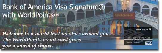 Check out the Bank of America Visa Signiture World Points Rewards Credit Card. The card that revolves around you.